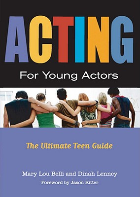Acting for Young Actors By Belli, Mary Lou/ Lenney, Dinah/ Ritter, Jason (FRW)